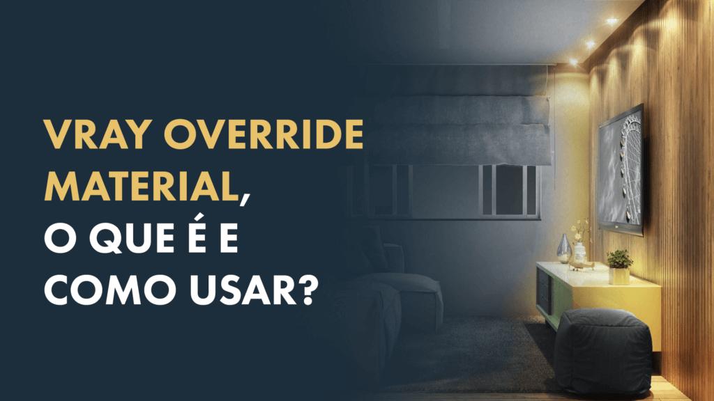 VRAY | OVERRIDE MATERIAL - Para que serve e como usa