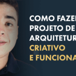 Como fazer um projeto de Arquitetura criativo e funcional?