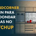 Plugin Roundcorner no Sketchup: 3 formas de usar