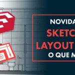 Novidades do Sketchup e Layout 2020: 6 novidades