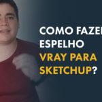 Como fazer espelho no Vray do Sketchup