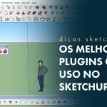 Melhores plugins para Sketchup: Conheça os 5