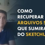 Recuperar projeto no Sketchup: Como fazer