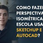 Perspectiva Isométrica na Escala no Sketchup e AutoCAD
