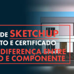 Grupo e Componente no Sketchup: Qual a diferença?