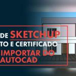 Importar projeto do AutoCAD no Sketchup: Guia