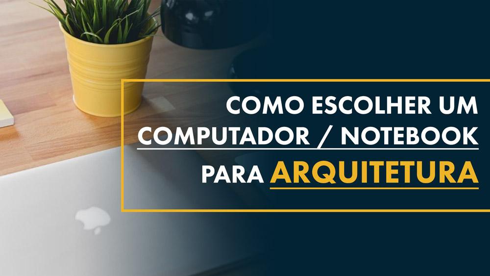 Computador ou Notebook para Arquitetura