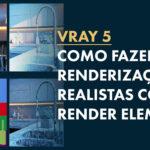 Vray Render Elements: Como Melhorar as Renderizações