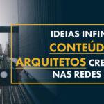 Ideias Infinitas de Conteúdo para Arquitetos atraírem Clientes