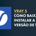 Download Vray: Como Baixar e Instalar