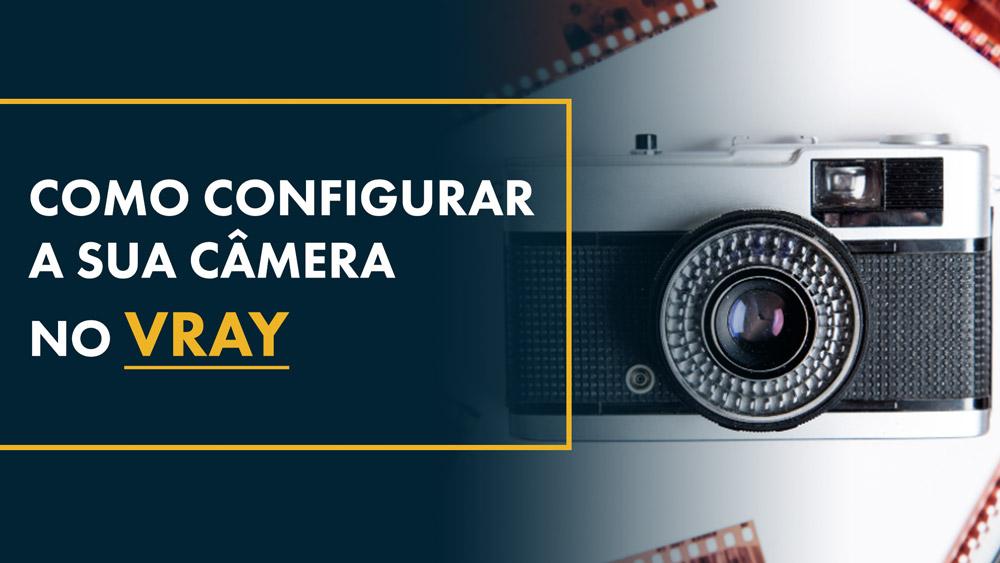 Como configurar a Câmera no Vray