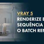 Vray Batch Render: Como Renderizar em Sequência