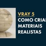Vray: Como criar Materiais Realistas