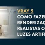 Vray Lights: Ilumine a sua cena com as Luzes do Vray