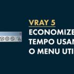 Vray Utilities: Tudo o que você precisa saber