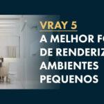 Vray Mesh Clipper: Como Renderizar Ambientes Pequenos