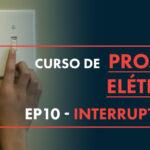 Tipos de Interruptores: Conheça os 5 mais Usados